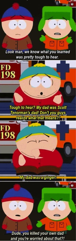 Cartman's Dad. . Look man, we know what you learned was pretty tough to hear. 198 Ills Tough to hear? My dad was Scott 198 Mada dawes w gin Fir! -- Dude, you ki Cartman's Dad Look man we know what you learned was pretty tough to hear 198 Ills Tough hear? My dad Scott Mada dawes w gin Fir! -- Dude ki