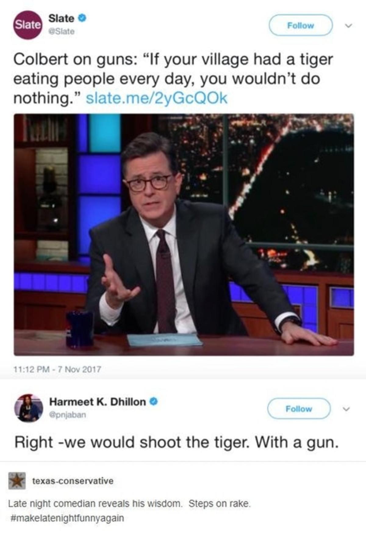 Colbert on Tigers. .. Ummm no we'd just ban tigers. Nobody needs an assault cat. Colbert on Tigers Ummm no we'd just ban tigers Nobody needs an assault cat