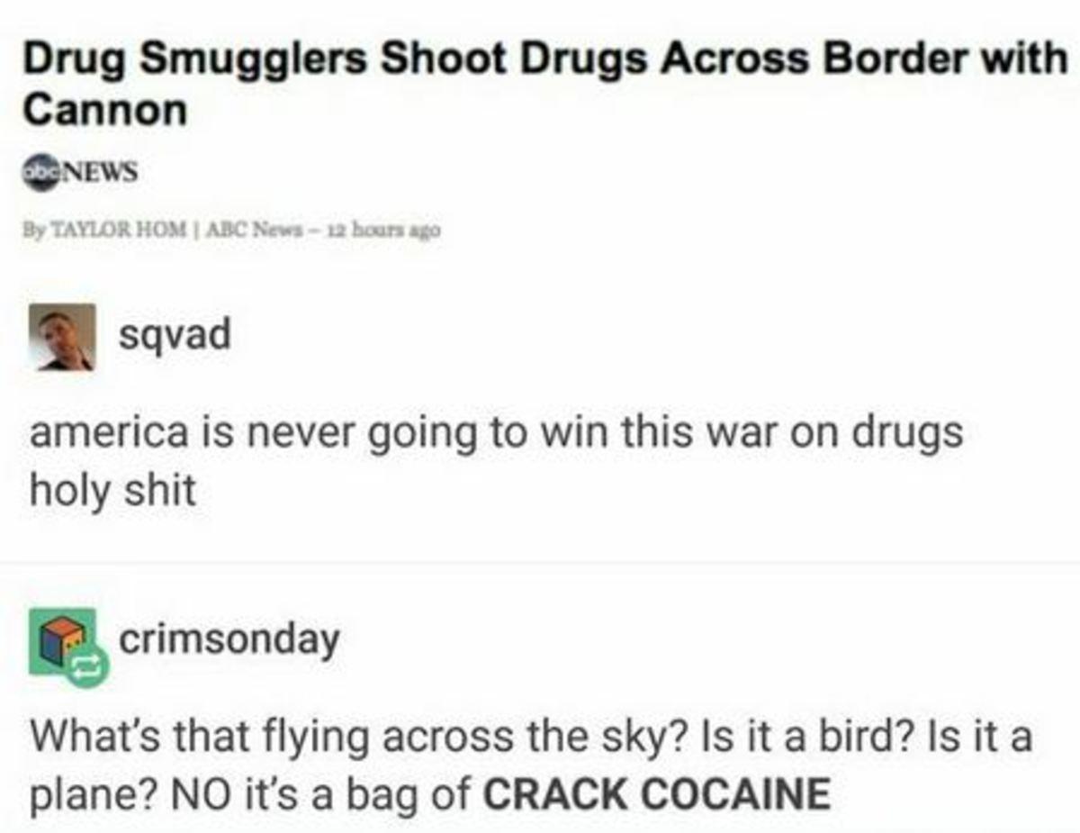 War on Drugs. .. >not using a trebuchet Mediocre. lulz