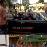 We got a problem?